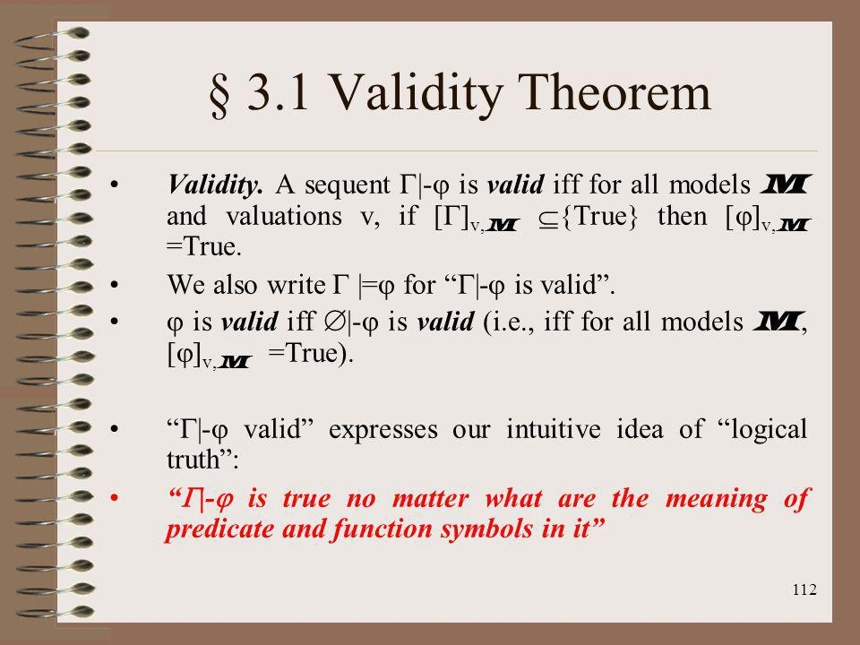 § 3.1 Validity Theorem Validity. A sequent |- is valid iff for all models M and valuations v, if []v,M {True} then []v,M =True.